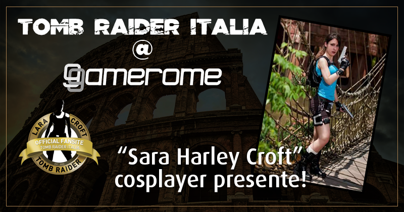 Tomb Raider Italia @ Gamerome – Sara Harley Croft